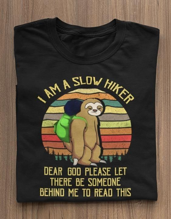 I am a slow hiker dear god please let there be someone behind me to read this vintage t shirt hoodie sweater